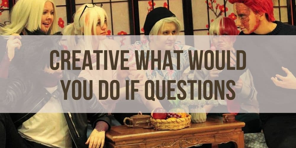 Creative What Would You Do if Questions