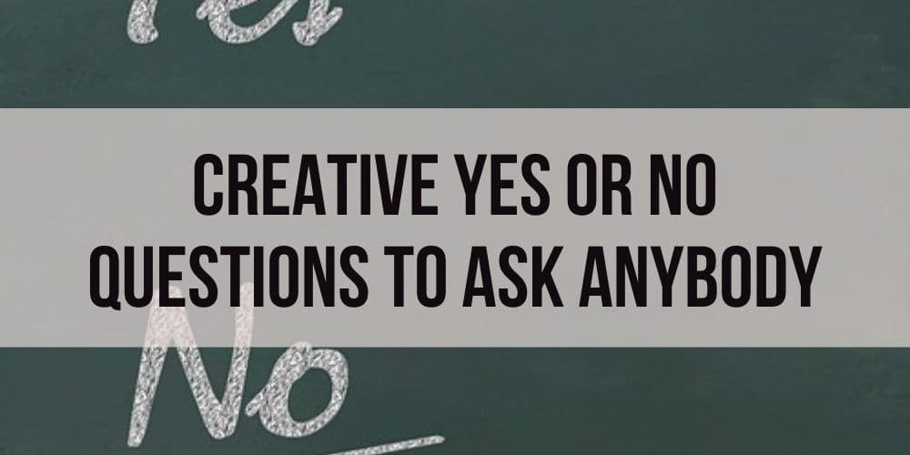 Creative Yes or No Questions to Ask Anybody