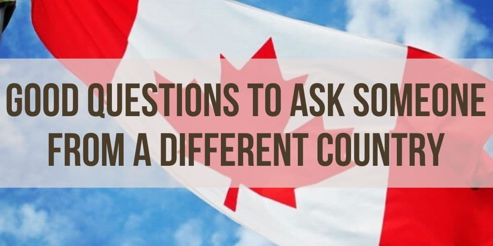 Good Questions to Ask Someone From a Different Country