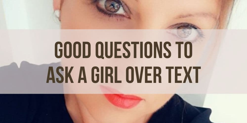 Good Questions to Ask a Girl Over Text