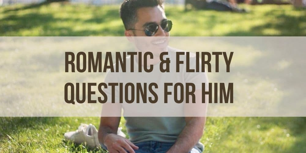 Romantic & Flirty Questions for Him