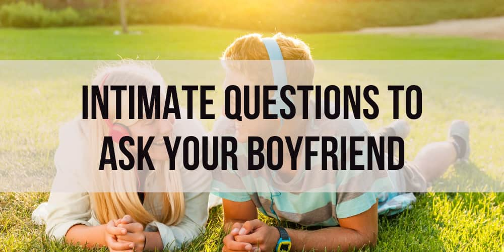 Intimate Questions to Ask Your Boyfriend