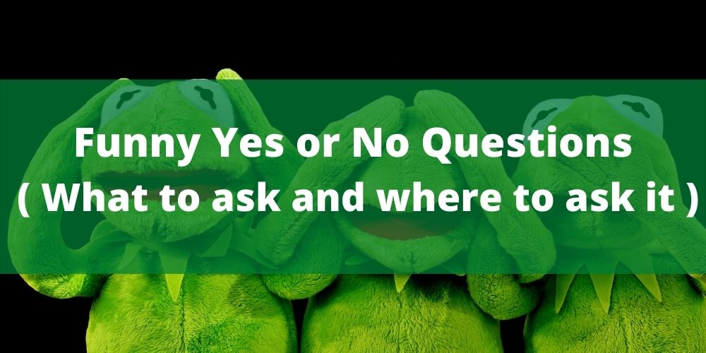 Funny Yes or No Questions