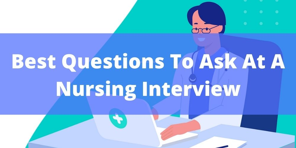 Best Questions To Ask At A Nursing Interview