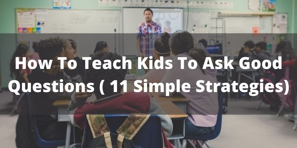 How To Teach Kids To Ask Good Questions