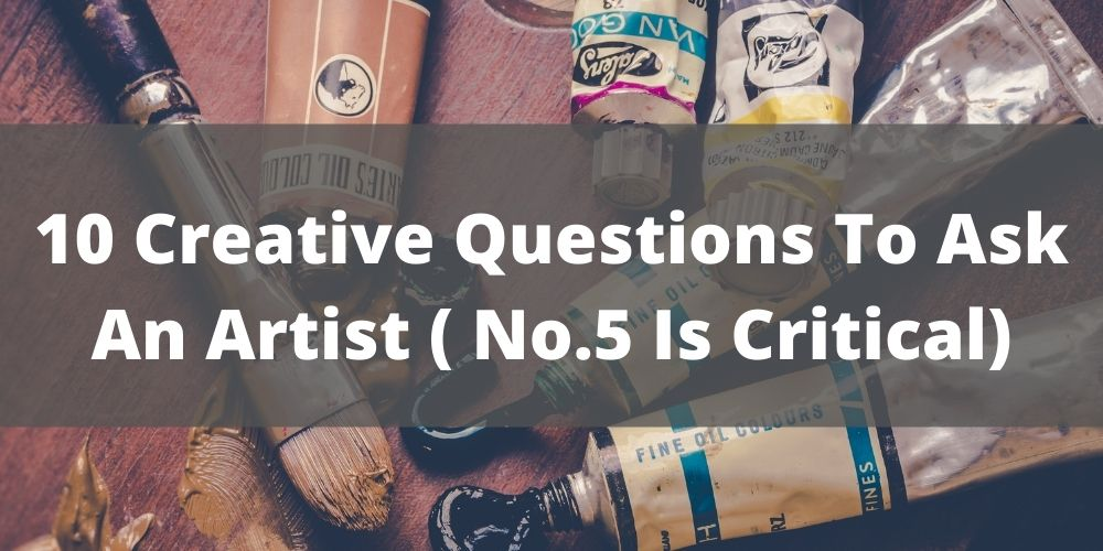 Questions To Ask An Artist
