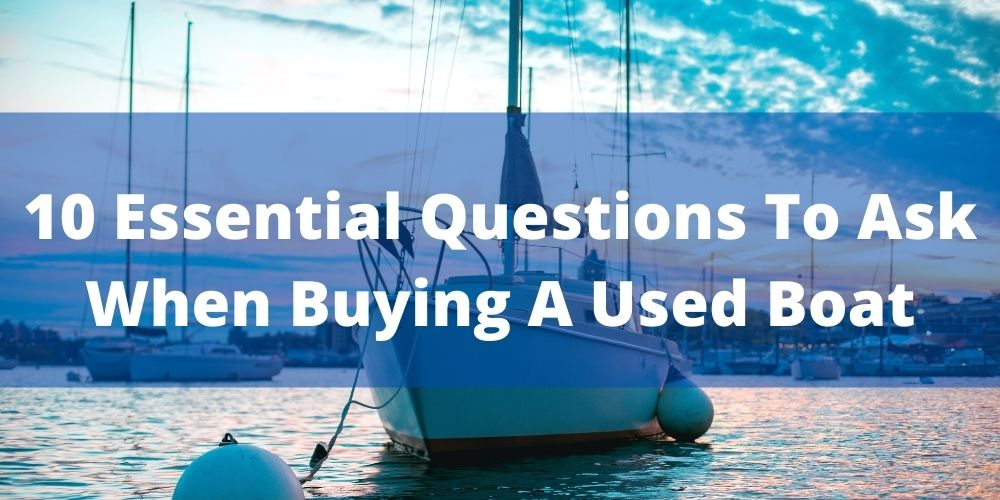 Questions To Ask When Buying A Used Boat