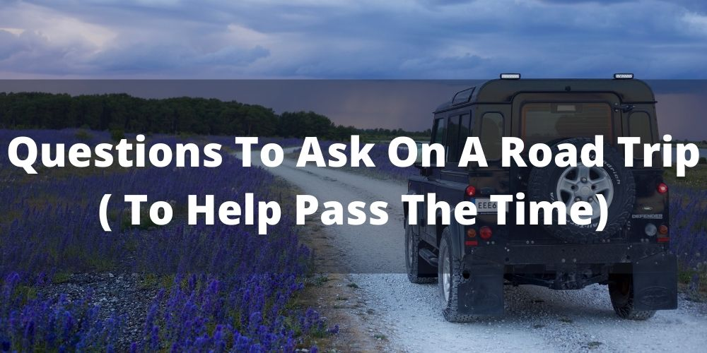 Questions to ask on a road trip