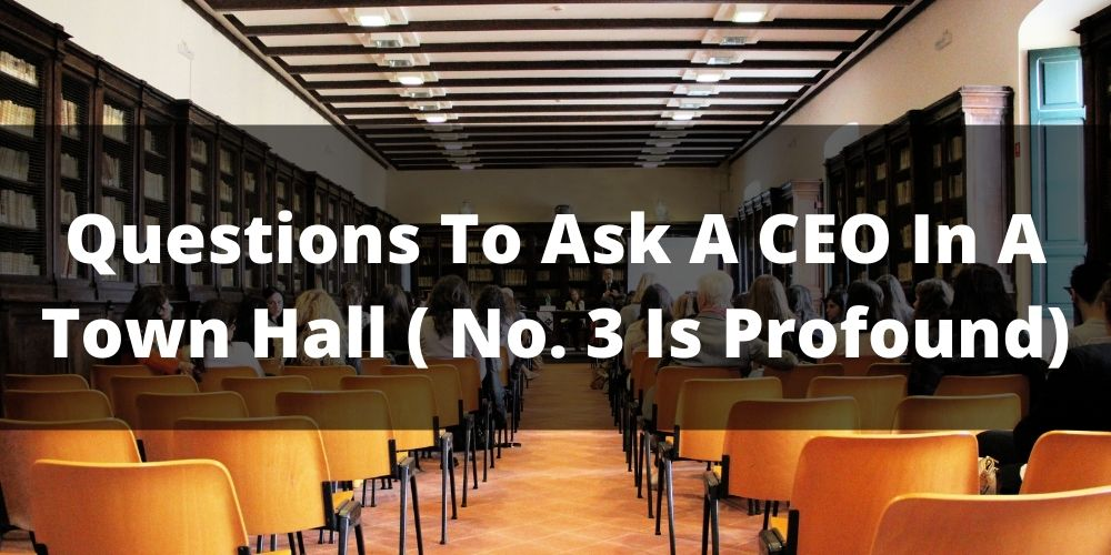 Questions To Ask A CEO In A Town Hall